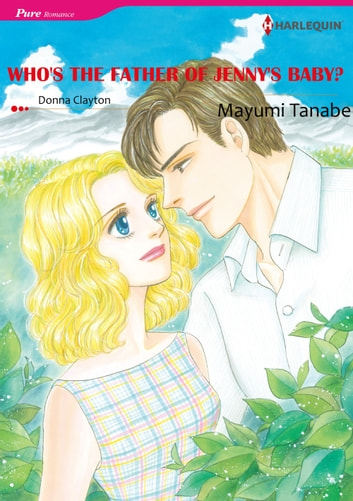 WHO'S THE FATHER OF JENNY'S BABY? (Harlequin Comics) - Harlequin Comics ebook by Donna Clayton