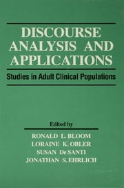 Discourse Analysis and Applications - Studies in Adult Clinical Populations ebook by Ronald L. Bloom,Loraine K. Obler,Susan De Santi,Jonathan S. Ehrlich