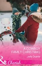 A Cowboy Family Christmas (Mills & Boon Cherish) (Rocking Chair Rodeo, Book 3) 電子書 by Judy Duarte