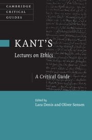 Kant's Lectures on Ethics - A Critical Guide ebook by
