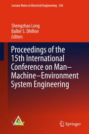 Proceedings of the 15th International Conference on Man–Machine–Environment System Engineering ebook by Shengzhao Long,Balbir S. Dhillon