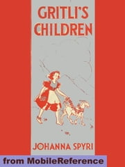 Gritli's Children (Mobi Classics) ebook by Johanna Spyri,Louise Brooks (Translator)