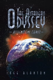 The Antarean Odyssey - Assignment Earth ebook by Inge Blanton