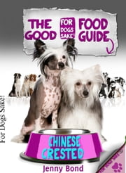 The Good Chinese Crested Food Guide ebook by Jenny Bond