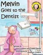 Melvin Goes To The Dentist ebook by Sara Cremeno, Colleen Genest, Jonathan Coimbra