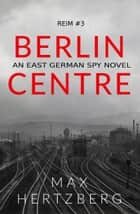 Berlin Centre ebook by Max Hertzberg