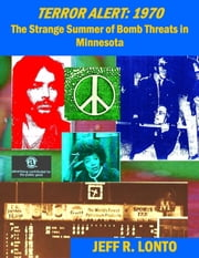 Terror Alert: 1970--The Strange Summer of Bomb Threats in Minnesota ebook by Jeff R. Lonto