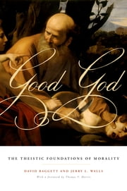Good God - The Theistic Foundations of Morality ebook by David Baggett,Jerry L. Walls