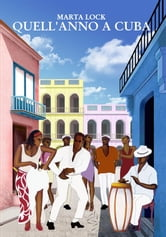 Quell'anno a Cuba ebook by Marta Lock