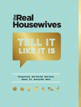 Real Housewives Tell It Like It Is ebook by Creatores of The Real Housewives