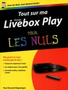 Tout sur ma Orange Livebox Play Pour les Nuls ebook by Paul DURAND-DEGRANGES