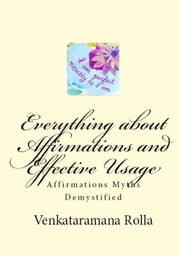 Everything about Affirmations and Effective Usage ebook by Venkataramana Rolla