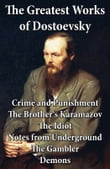 The Greatest Works of Dostoevsky: Crime and Punishment + The Brother's Karamazov + The Idiot + Notes from Underground + The Gambler + Demons (The Possessed / The Devils)