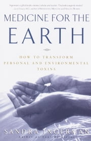 Medicine for the Earth - How to Transform Personal and Environmental Toxins ebook by Sandra Ingerman