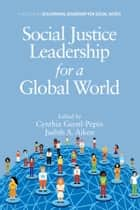 Social Justice Leadership for a Global World ebook by Cynthia Gerstl-Pepin,Judith A. Aiken