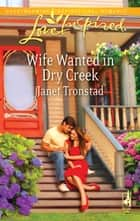 Wife Wanted in Dry Creek (Mills & Boon Love Inspired) eBook by Janet Tronstad