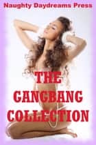 The Gangbang Collection: Twenty Hardcore Erotica Stories 電子書 by Naughty Daydreams Press
