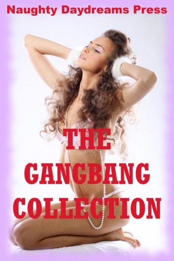 The Gangbang Collection: Twenty Hardcore Erotica Stories ebook by Naughty Daydreams Press