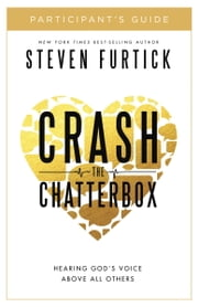 Crash the Chatterbox Participant's Guide - Hearing God's Voice Above All Others ebook by Steven Furtick