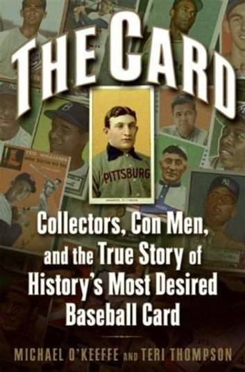 The Card - Collectors, Con Men, and the True Story of History's Most Desired Baseball Card ebook by Michael O'Keeffe,Teri Thompson