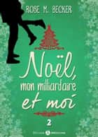 Noël, mon milliardaire et moi - 2 eBook by Rose M. Becker