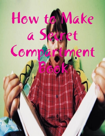 How to Make a Secret Compartment Book ebook by M Osterhoudt