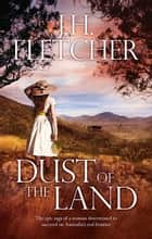 Dust Of The Land ebook by J.H. Fletcher