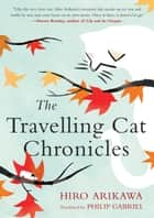 The Travelling Cat Chronicles ebook by Hiro Arikawa, Philip Gabriel