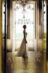 The American Heiress - A Novel ebook by Daisy Goodwin