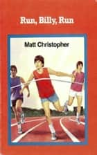 Run, Billy, Run ebook by Matt Christopher