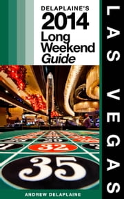 Las Vegas: The Delaplaine 2014 Long Weekend Guide ebook by Andrew Delaplaine