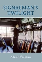 Signalman's Twilight ebook by Adrian Vaughan