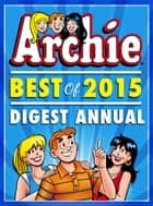 Archie: Best of 2015 Digest Annual eBook by Archie Superstars