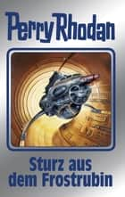 "Perry Rhodan 131: Sturz aus dem Frostrubin (Silberband) - 2. Band des Zyklus ""Die Endlose Armada"" ebook by William Voltz, Marianne Sydow, Ernst Vlcek,..."