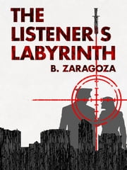 The Listener's Labyrinth - A Thriller Novel ebook by B. Zaragoza
