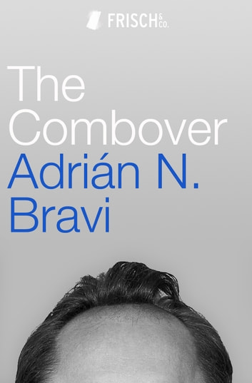 The Combover ebook by Adrián N. Bravi
