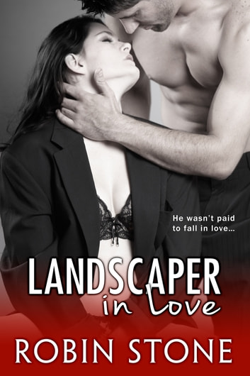 Landscaper in Love ebook by Robin Stone