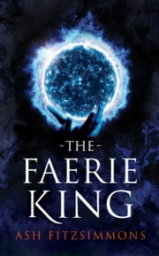 The Faerie King ebook by Ash Fitzsimmons