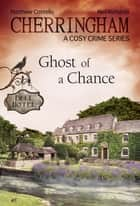 Cherringham - Ghost of a Chance - A Cosy Crime Series ebook by Matthew Costello, Neil Richards