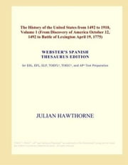 The History Of The United States From 1492 To 1910, Volume 1 ebook by Julian Hawthorne