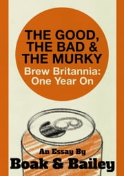 The Good, The Bad & The Murky: Brew Britannia: One Year On ebook by Boak & Bailey