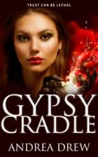 Gypsy Cradle ebook by Andrea Drew