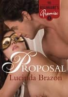 Proposal: The Billionaire's Promise Part 1 (A Domination and Submission BDSM Romance) ebook by Lucinda Brazon