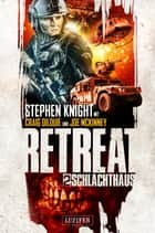 Retreat 2: Schlachthaus - Horror-Thriller ebook by Stephen Knight, Craig DiLouie, Katrin Fahnert,...