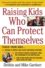 Raising Kids Who Can Protect Themselves ebook by Gardner, Debbie
