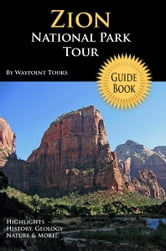 Zion National Park Tour Guide eBook - Your personal tour guide for Zion travel adventure in eBook format! ebook by Waypoint Tours