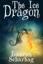 The Ice Dragon ebook by Lauren Scharhag
