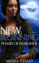 New Beginning (Phases of Passions, Book 4) (Werewolf Romance - Paranormal Romance) ebook by Melissa F. Hart