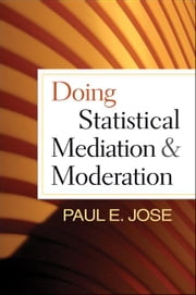Doing Statistical Mediation and Moderation ebook by Jose, Paul E.