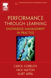 Performance Through Learning ebook by Kurt April,Nick Milton, Ph.D.,Carol Gorelick